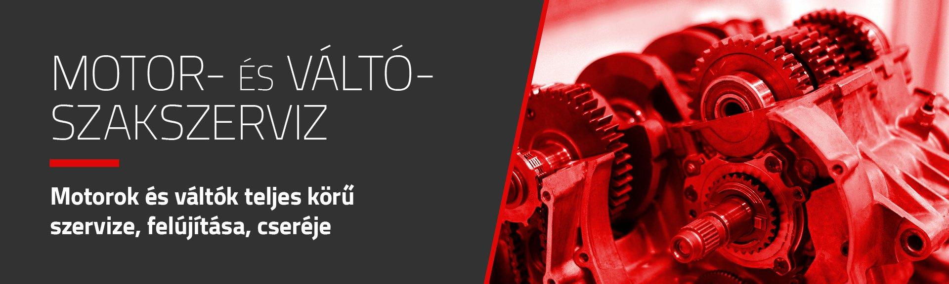 MOTOR- ÉS VÁLTÓ-SZAKSZERVIZ Motorok és váltók teljes körű szervize, felújítása, cseréje